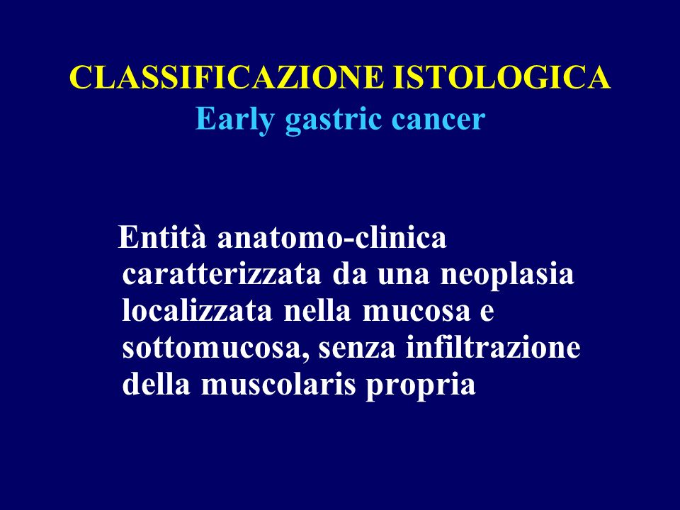 CLASSIFICAZIONE ISTOLOGICA Early gastric cancer