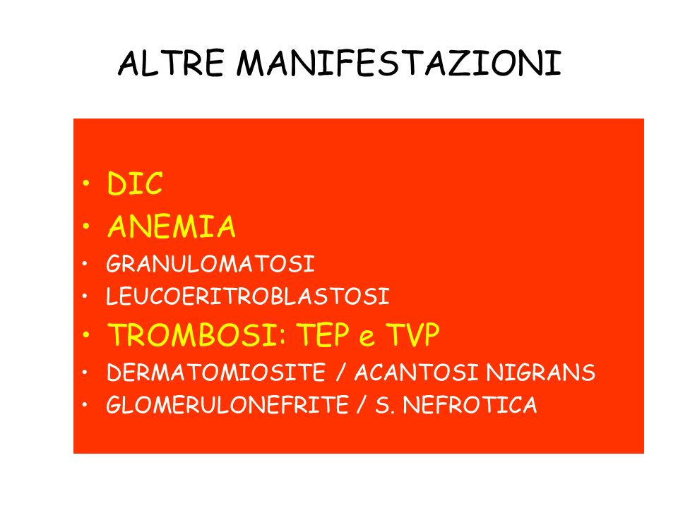 ALTRE MANIFESTAZIONI DIC ANEMIA TROMBOSI: TEP e TVP GRANULOMATOSI