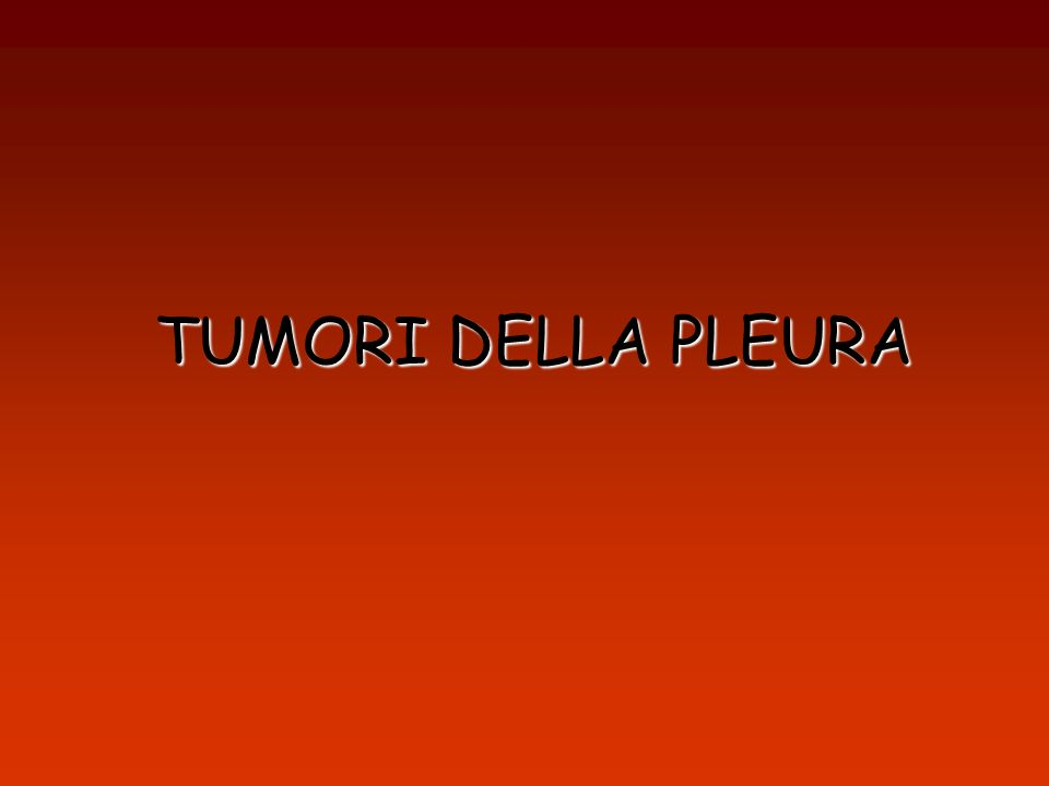 TUMORI DELLA PLEURA
