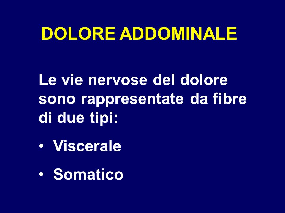 DOLORE ADDOMINALE Le vie nervose del dolore sono rappresentate da fibre di due tipi: Viscerale.