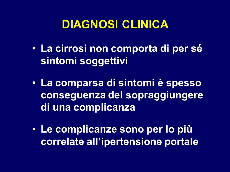 DIAGNOSI CLINICA La cirrosi non comporta di per sé sintomi soggettivi
