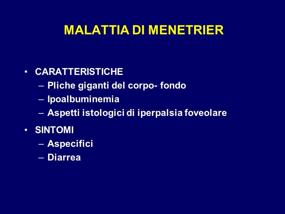 MALATTIA DI MENETRIER CARATTERISTICHE Pliche giganti del corpo- fondo