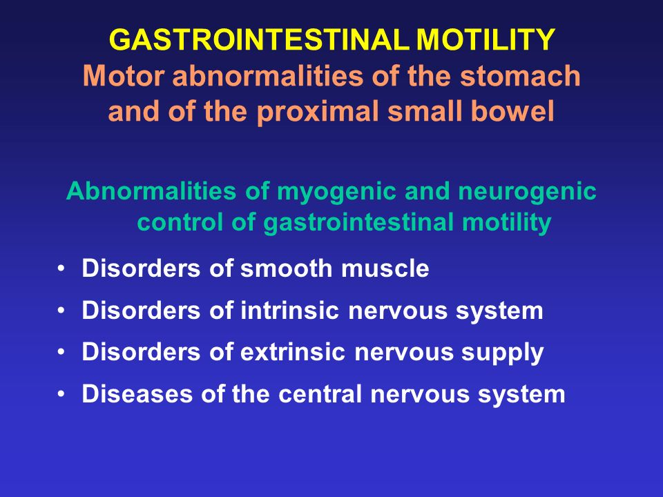 GASTROINTESTINAL MOTILITY Motor abnormalities of the stomach and of the proximal small bowel