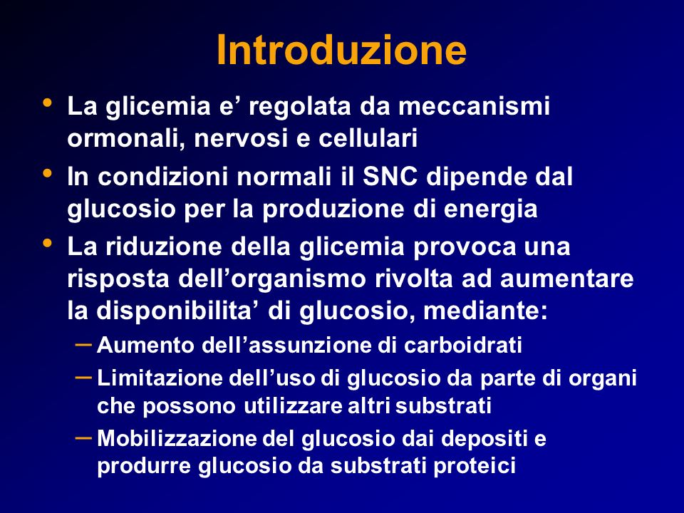 Introduzione La glicemia e' regolata da meccanismi ormonali, nervosi e cellulari.