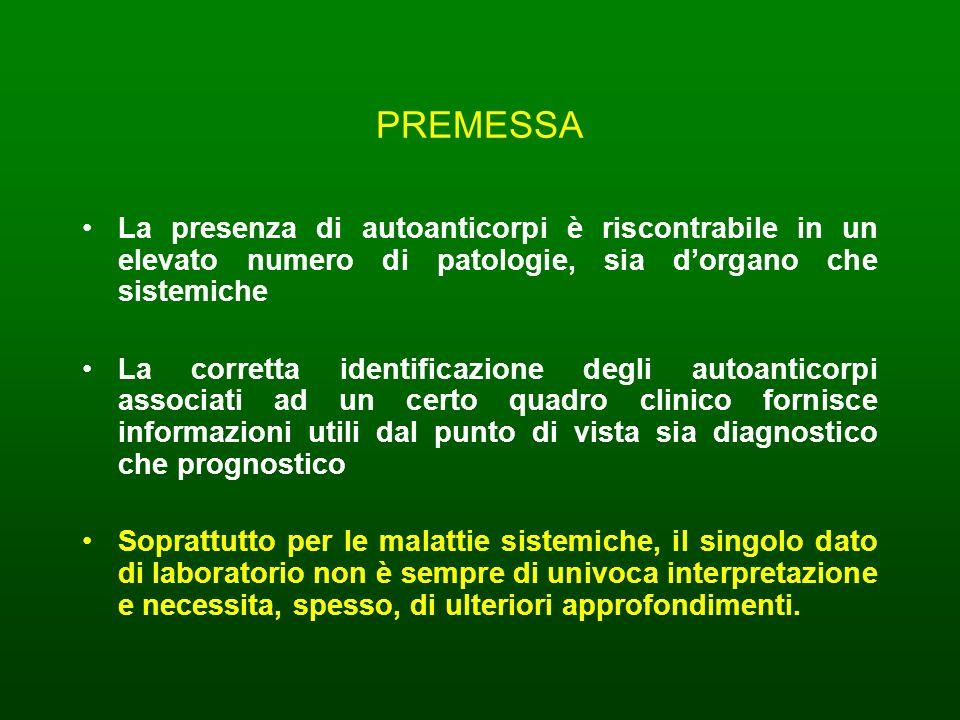 PREMESSA La presenza di autoanticorpi è riscontrabile in un elevato numero di patologie, sia d'organo che sistemiche.