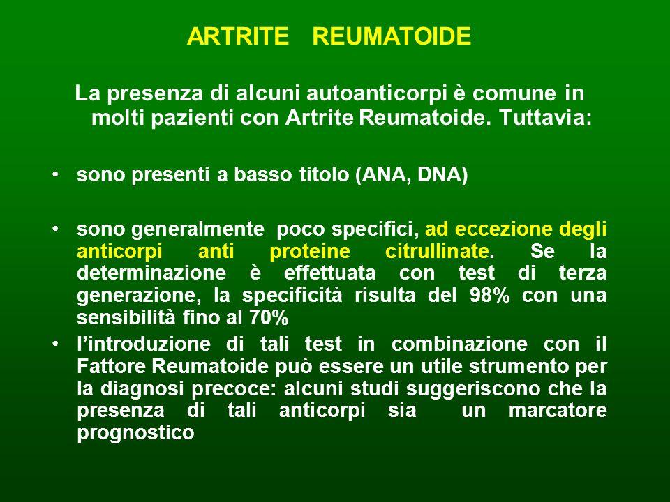 ARTRITE REUMATOIDE La presenza di alcuni autoanticorpi è comune in molti pazienti con Artrite Reumatoide. Tuttavia: