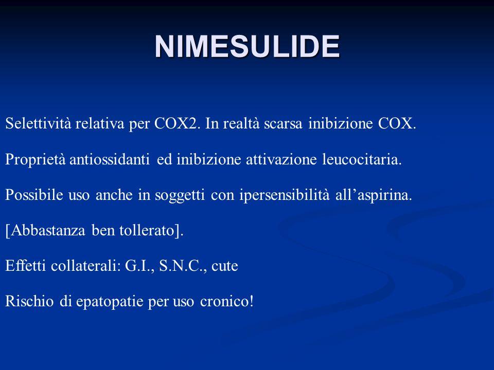 NIMESULIDE Selettività relativa per COX2. In realtà scarsa inibizione COX. Proprietà antiossidanti ed inibizione attivazione leucocitaria.