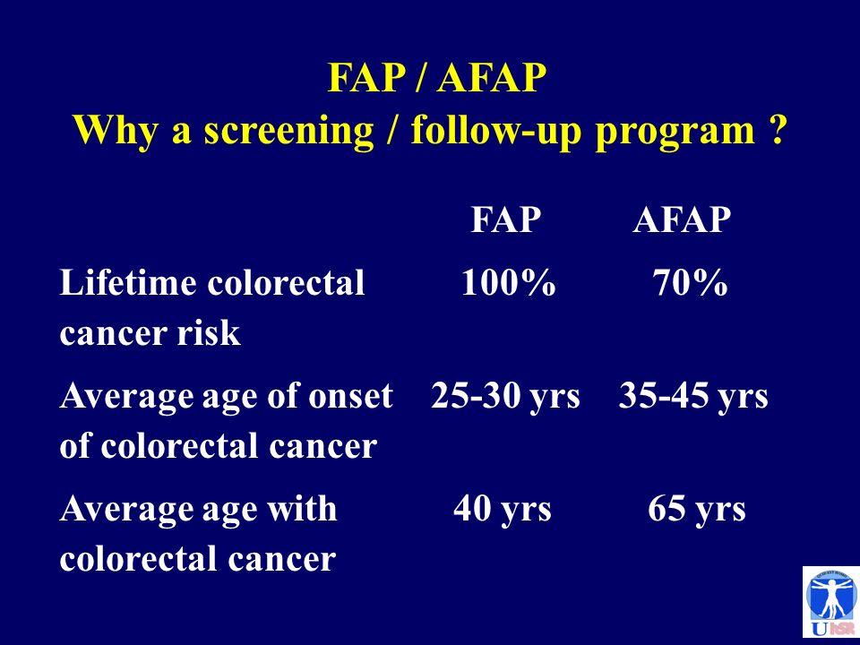 FAP / AFAP Why a screening / follow-up program