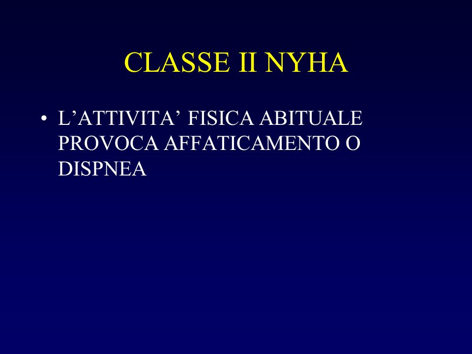 CLASSE II NYHA L'ATTIVITA' FISICA ABITUALE PROVOCA AFFATICAMENTO O DISPNEA