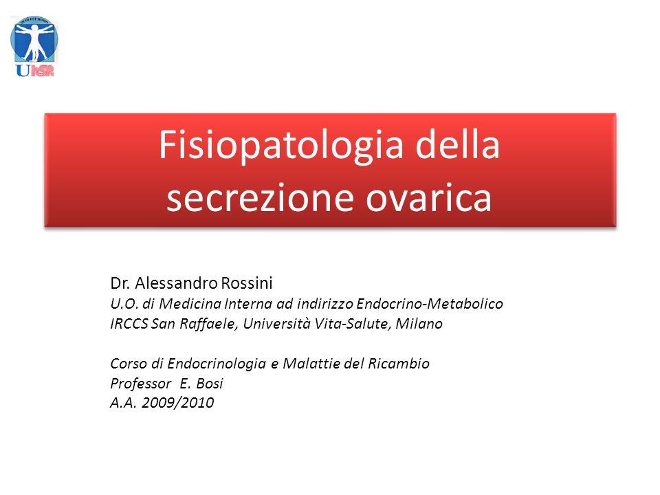 Fisiopatologia della secrezione ovarica Dr. Alessandro Rossini
