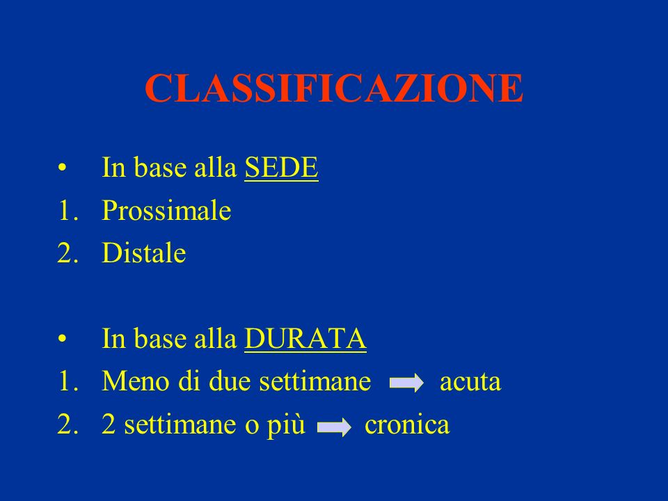 CLASSIFICAZIONE In base alla SEDE Prossimale Distale