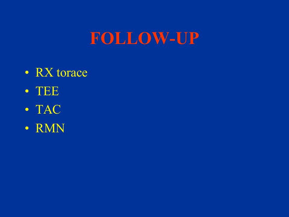 FOLLOW-UP RX torace TEE TAC RMN