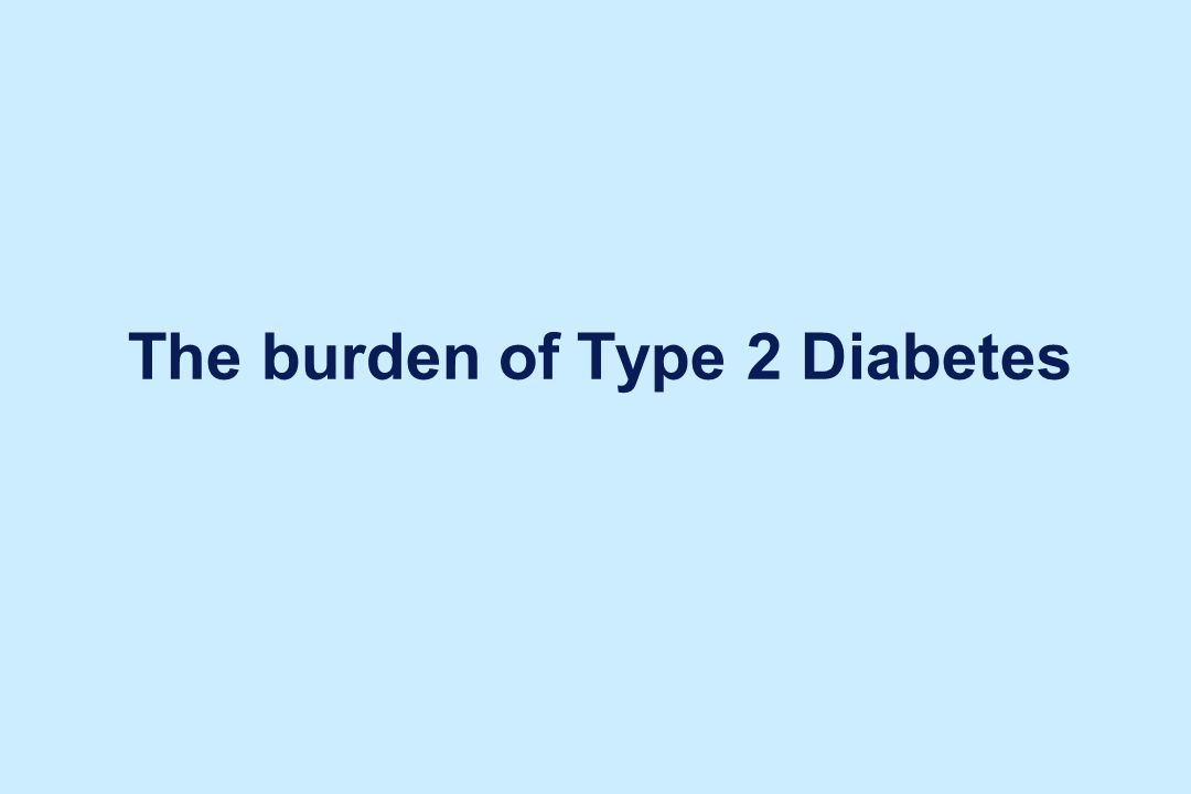 The burden of Type 2 Diabetes