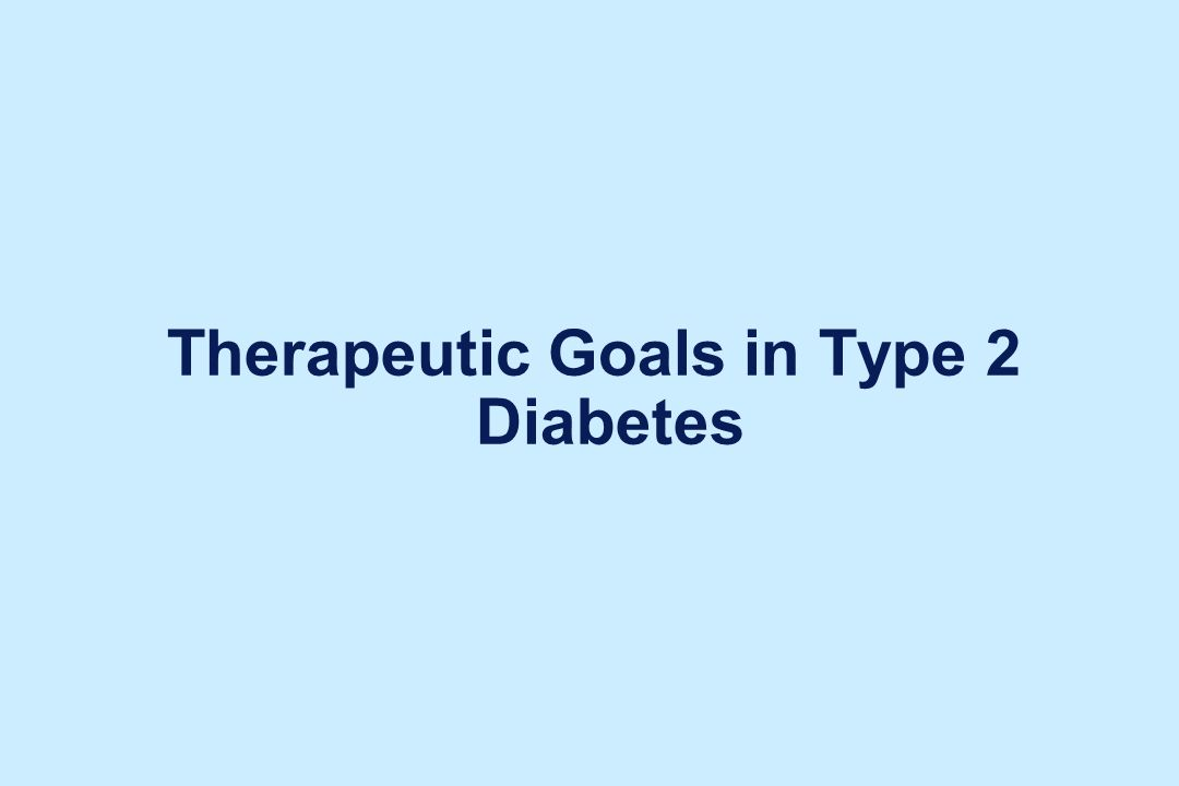 Therapeutic Goals in Type 2 Diabetes