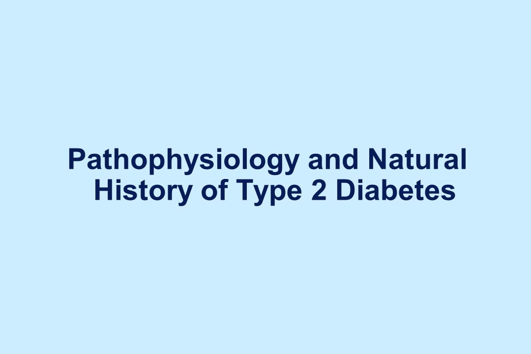 Pathophysiology and Natural History of Type 2 Diabetes