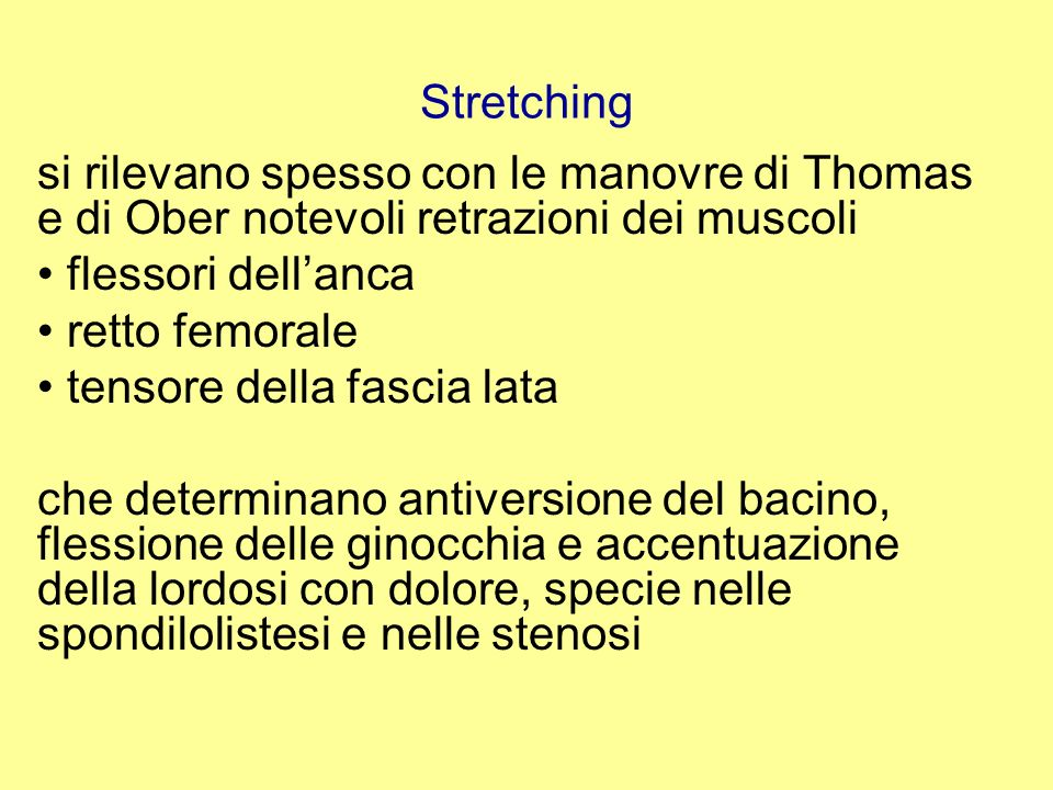 Stretching si rilevano spesso con le manovre di Thomas e di Ober notevoli retrazioni dei muscoli. flessori dell'anca.