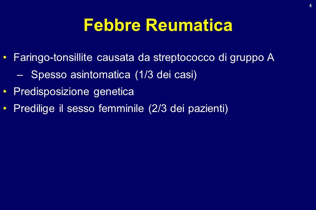 Febbre ReumaticaFaringo-tonsillite causata da streptococco di gruppo A. Spesso asintomatica (1/3 dei casi)
