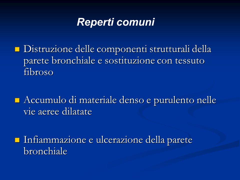 Reperti comuni Distruzione delle componenti strutturali della parete bronchiale e sostituzione con tessuto fibroso.