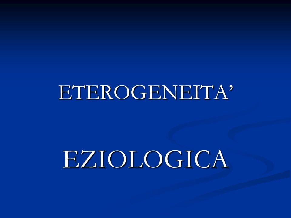 ETEROGENEITA' EZIOLOGICA