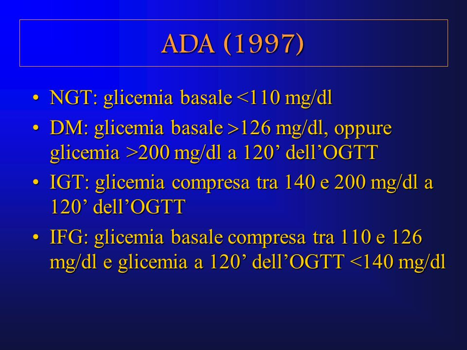 ADA (1997) NGT: glicemia basale <110 mg/dl