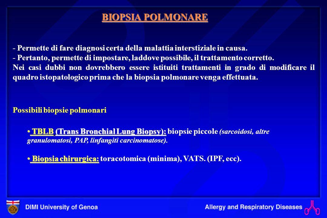 BIOPSIA POLMONARE- Permette di fare diagnosi certa della malattia interstiziale in causa.