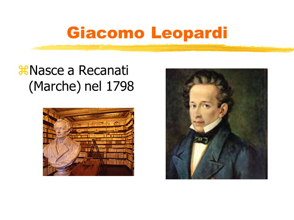 Giacomo Leopardi Nasce a Recanati (Marche) nel 1798
