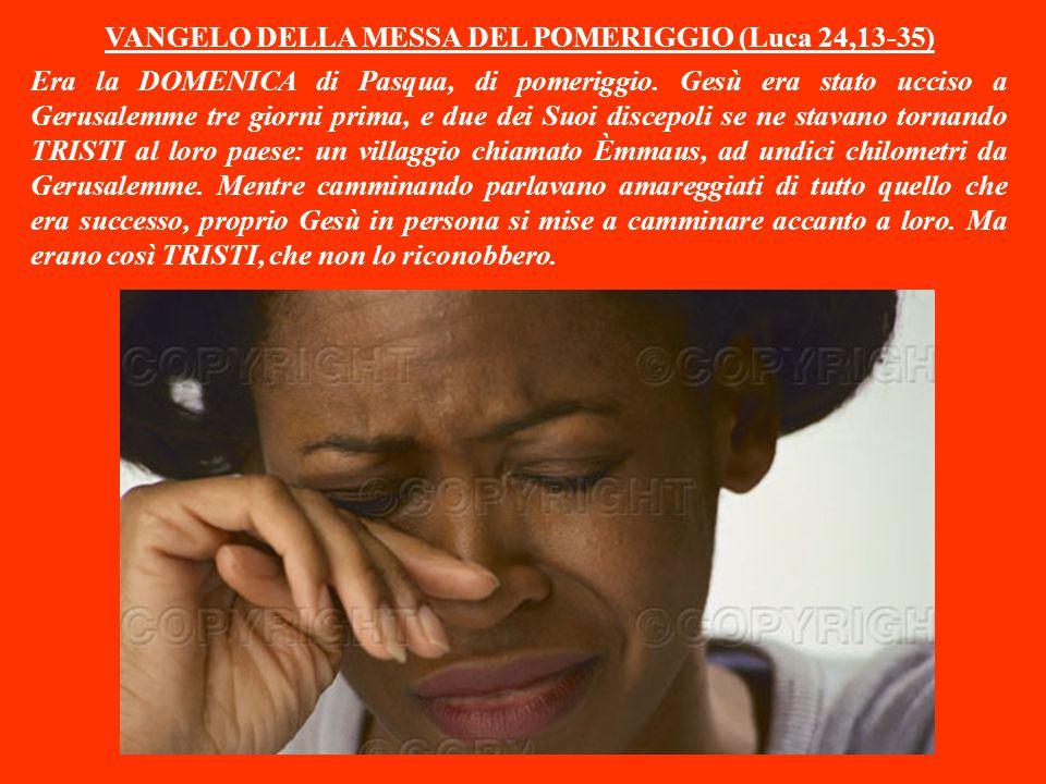 VANGELO DELLA MESSA DEL POMERIGGIO (Luca 24,13-35)