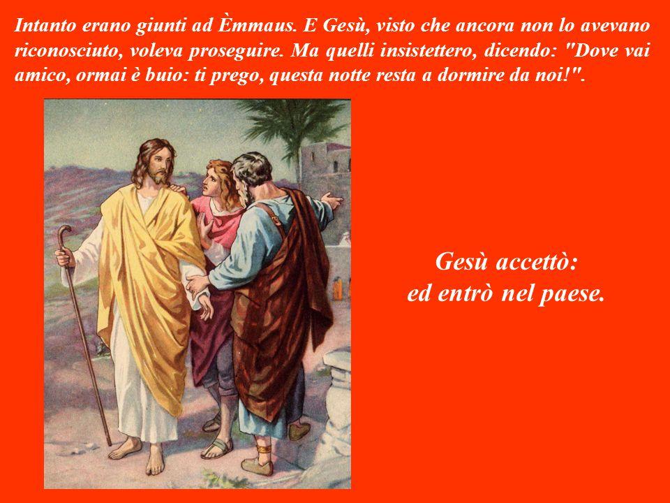 Gesù accettò: ed entrò nel paese.