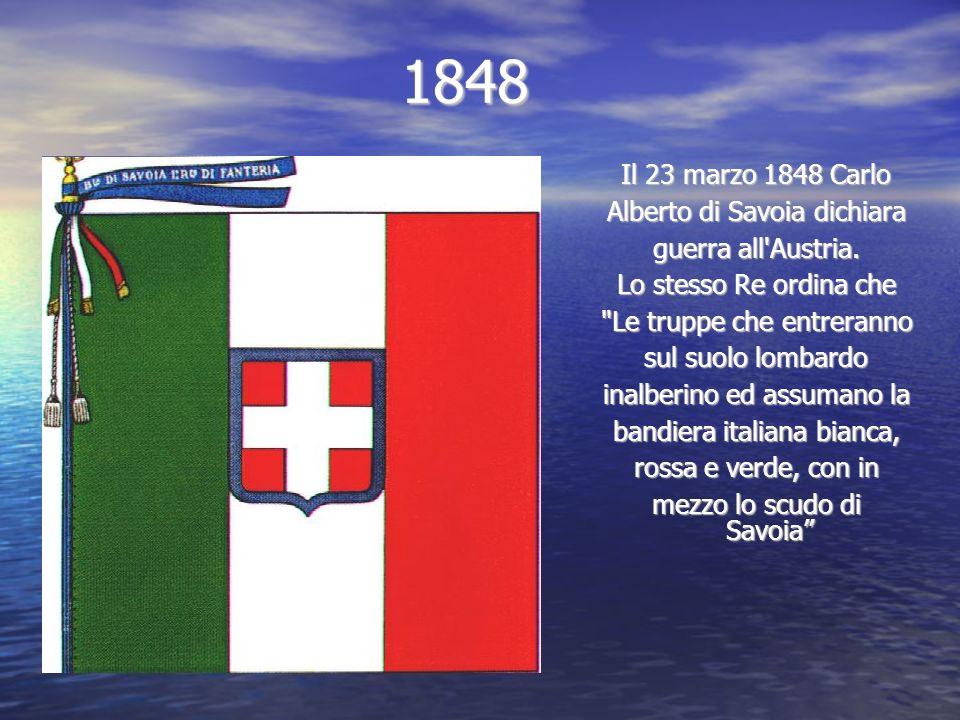 1848 Il 23 marzo 1848 Carlo Alberto di Savoia dichiara
