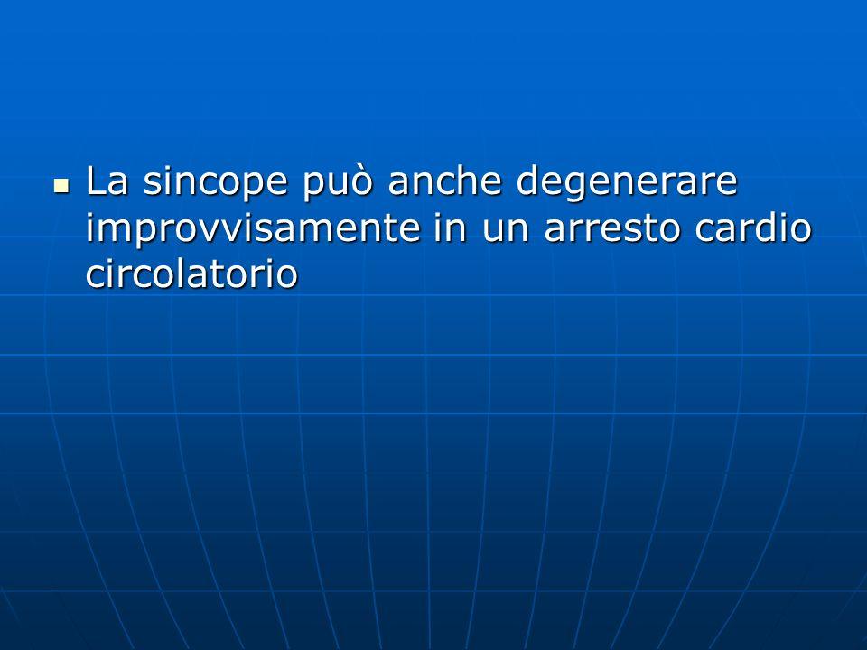 La sincope può anche degenerare improvvisamente in un arresto cardio circolatorio