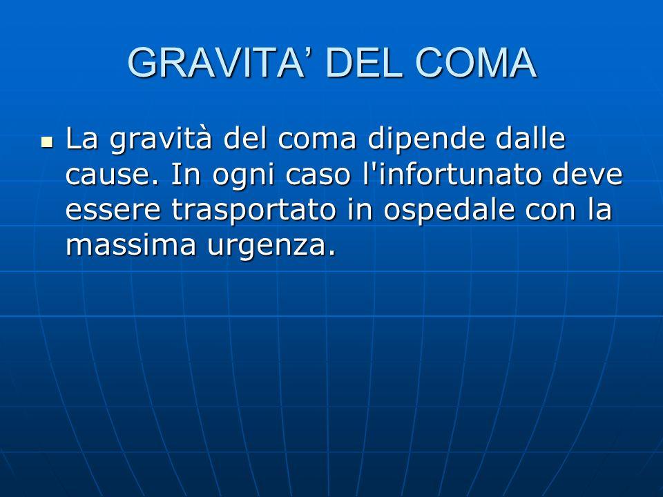 GRAVITA' DEL COMA La gravità del coma dipende dalle cause.