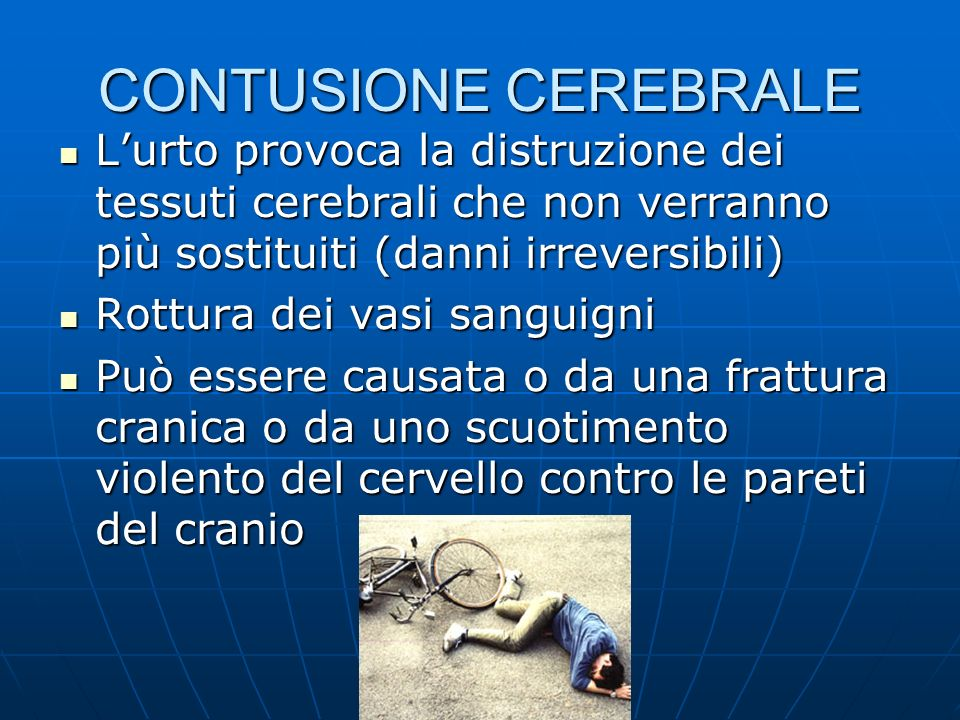 CONTUSIONE CEREBRALE L'urto provoca la distruzione dei tessuti cerebrali che non verranno più sostituiti (danni irreversibili)