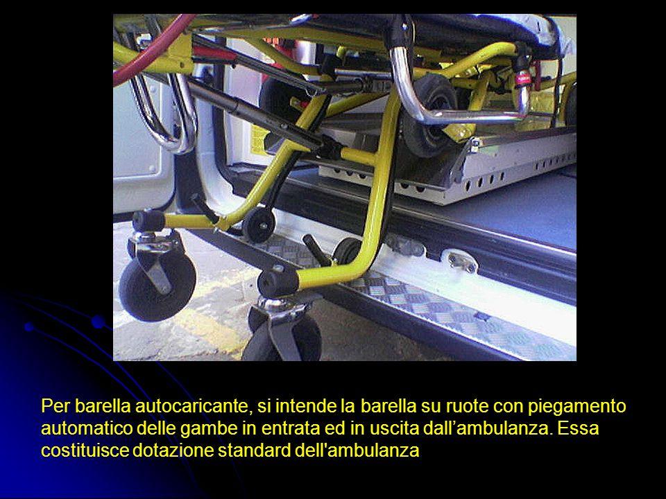 Per barella autocaricante, si intende la barella su ruote con piegamento automatico delle gambe in entrata ed in uscita dall'ambulanza.