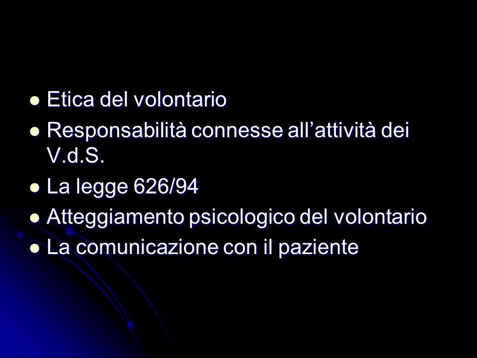 Etica del volontario Responsabilità connesse all'attività dei V.d.S. La legge 626/94. Atteggiamento psicologico del volontario.