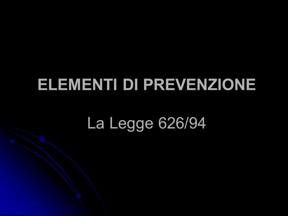 ELEMENTI DI PREVENZIONE La Legge 626/94