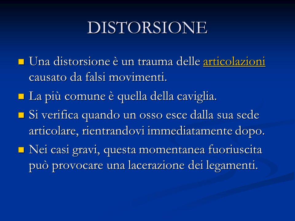 DISTORSIONE Una distorsione è un trauma delle articolazioni causato da falsi movimenti. La più comune è quella della caviglia.
