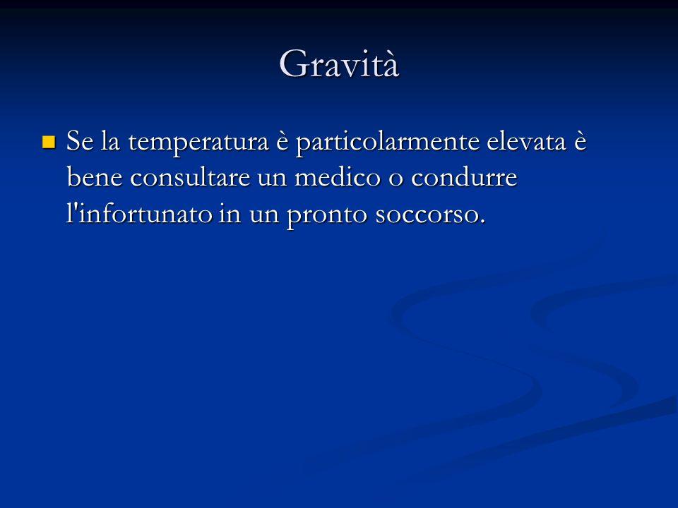 Gravità Se la temperatura è particolarmente elevata è bene consultare un medico o condurre l infortunato in un pronto soccorso.