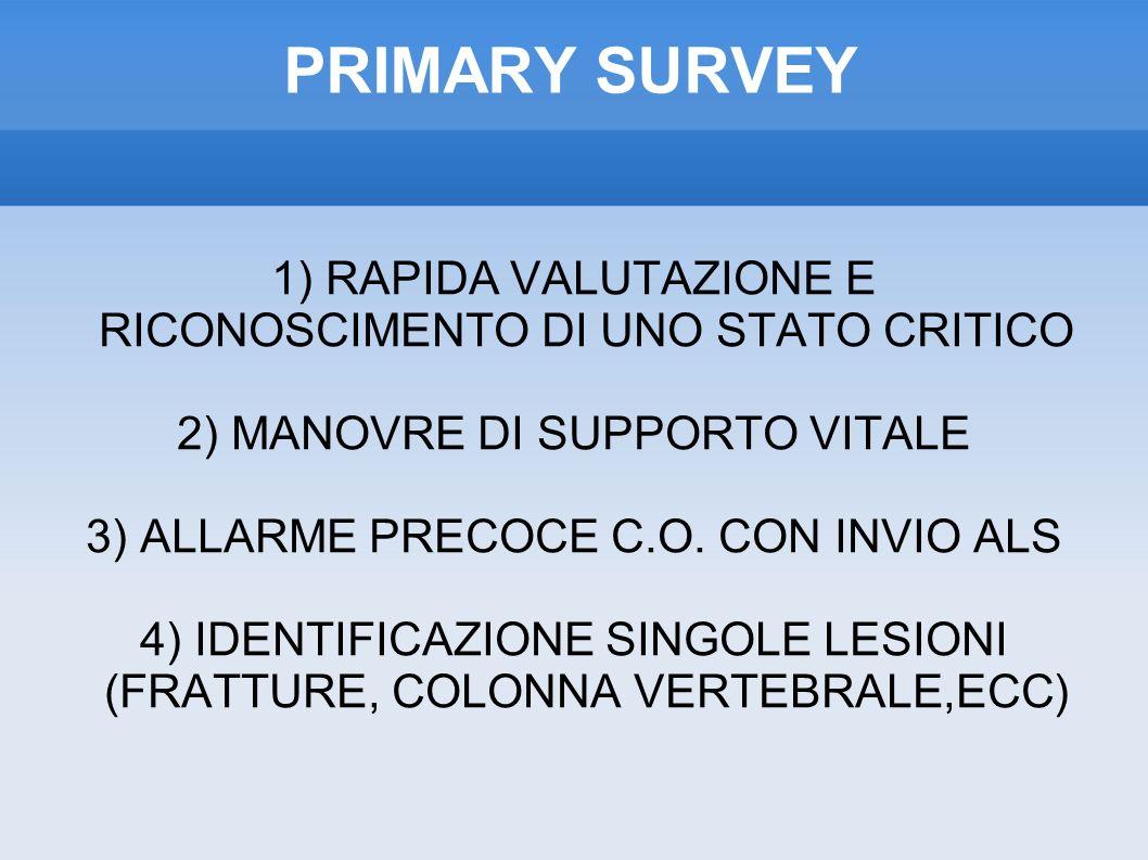 PRIMARY SURVEY 1) RAPIDA VALUTAZIONE E RICONOSCIMENTO DI UNO STATO CRITICO. 2) MANOVRE DI SUPPORTO VITALE.
