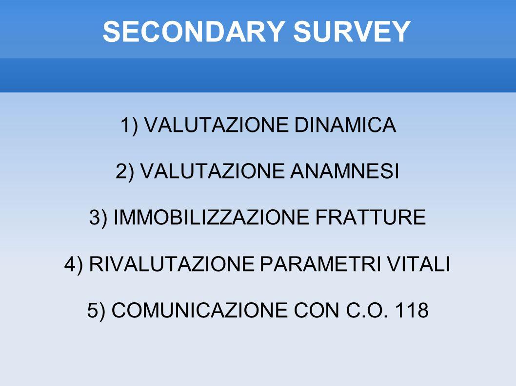 SECONDARY SURVEY 1) VALUTAZIONE DINAMICA 2) VALUTAZIONE ANAMNESI