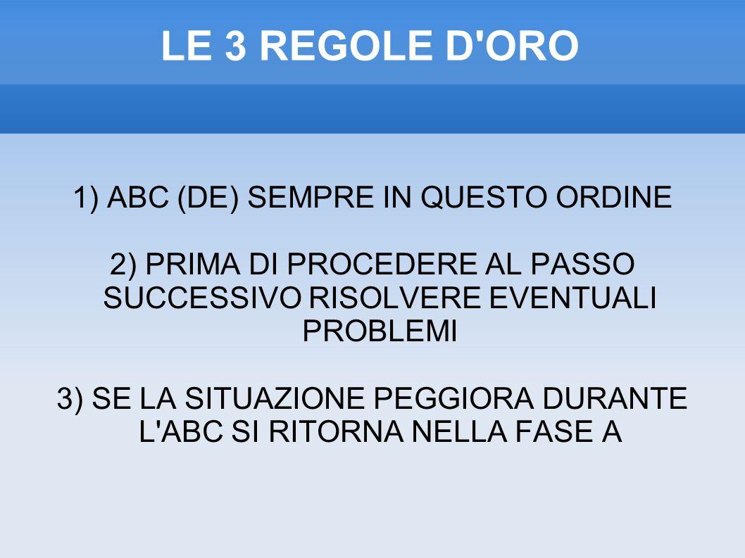 LE 3 REGOLE D ORO 1) ABC (DE) SEMPRE IN QUESTO ORDINE