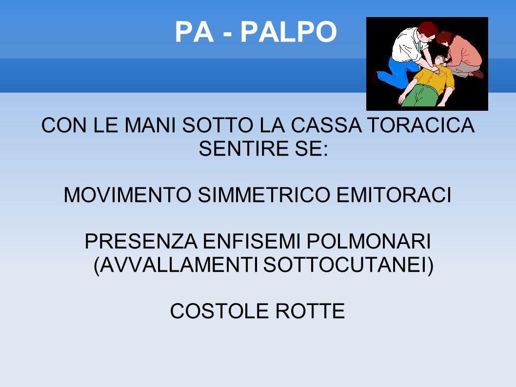 PA - PALPO CON LE MANI SOTTO LA CASSA TORACICA SENTIRE SE: