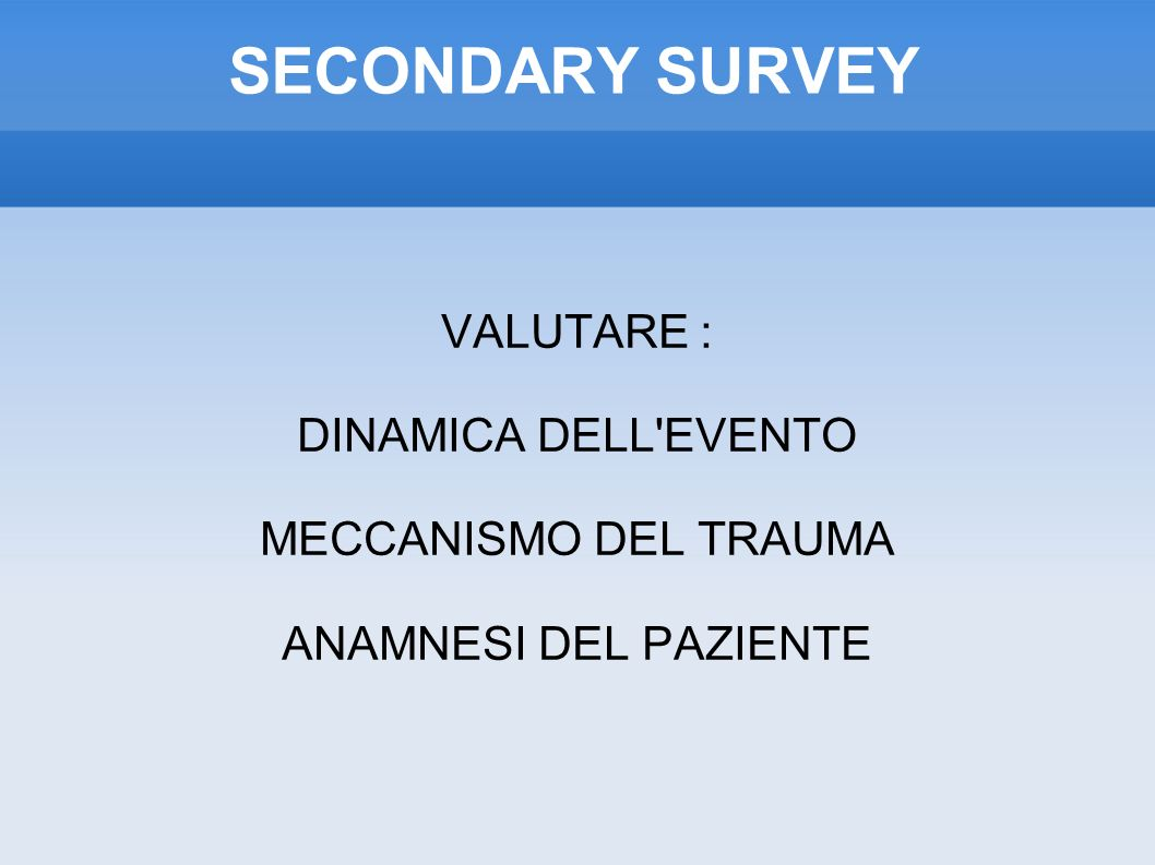 SECONDARY SURVEY VALUTARE : DINAMICA DELL EVENTO MECCANISMO DEL TRAUMA