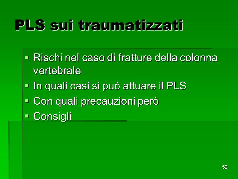 PLS sui traumatizzati Rischi nel caso di fratture della colonna vertebrale. In quali casi si può attuare il PLS.