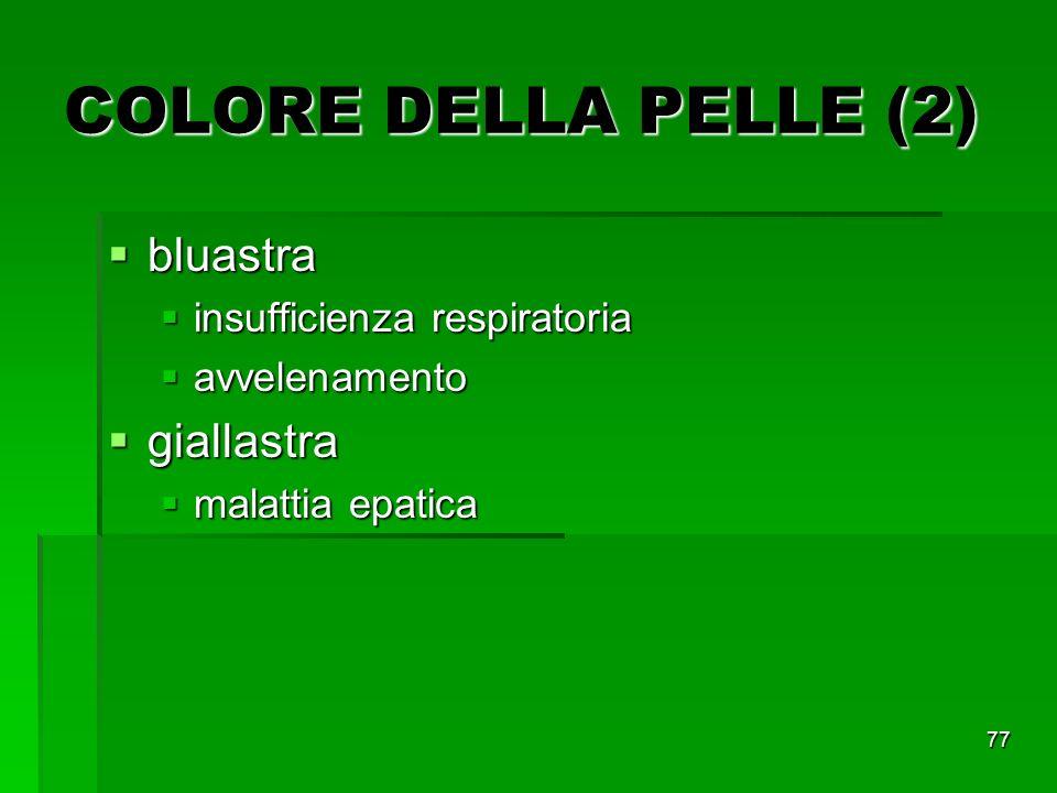 COLORE DELLA PELLE (2) bluastra giallastra insufficienza respiratoria