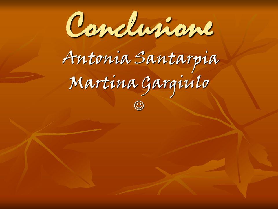 Conclusione Antonia Santarpia Martina Gargiulo 