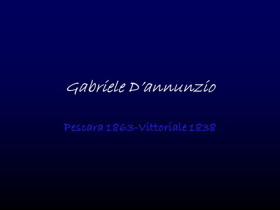 Gabriele D'annunzio Pescara 1863-Vittoriale 1838
