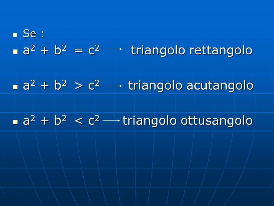 a2 + b2 = c2 triangolo rettangolo a2 + b2 > c2 triangolo acutangolo