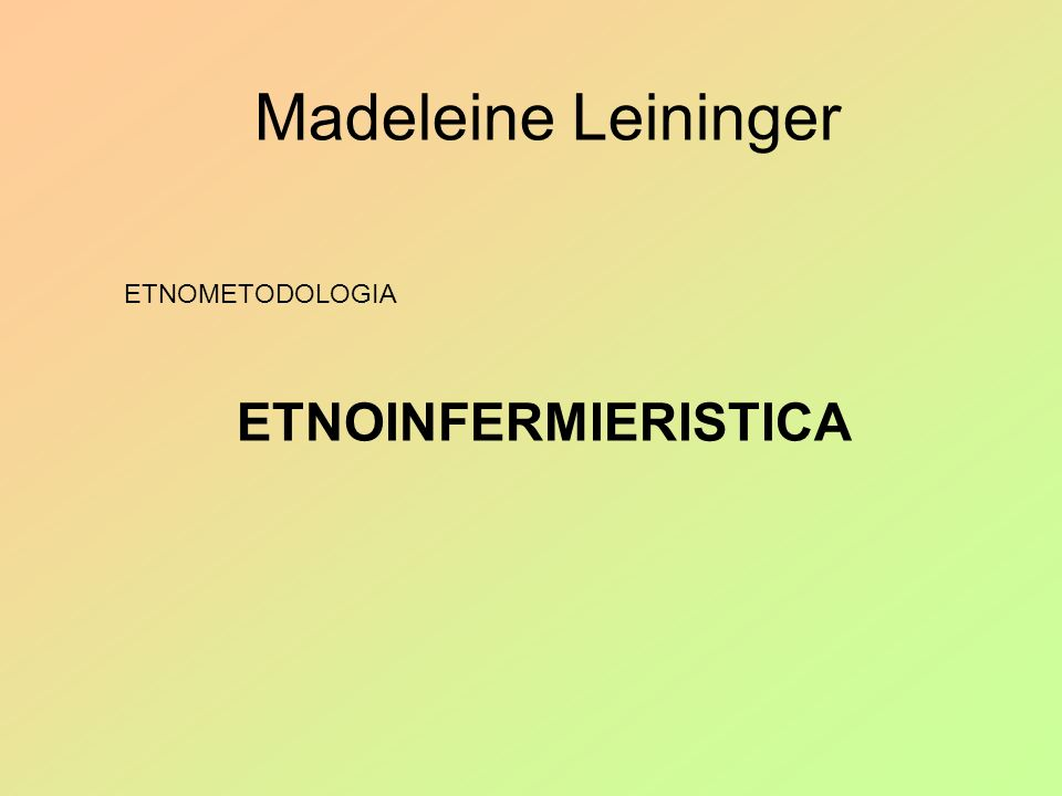 Madeleine Leininger ETNOINFERMIERISTICA ETNOMETODOLOGIA