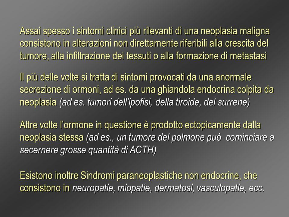 Assai spesso i sintomi clinici più rilevanti di una neoplasia maligna