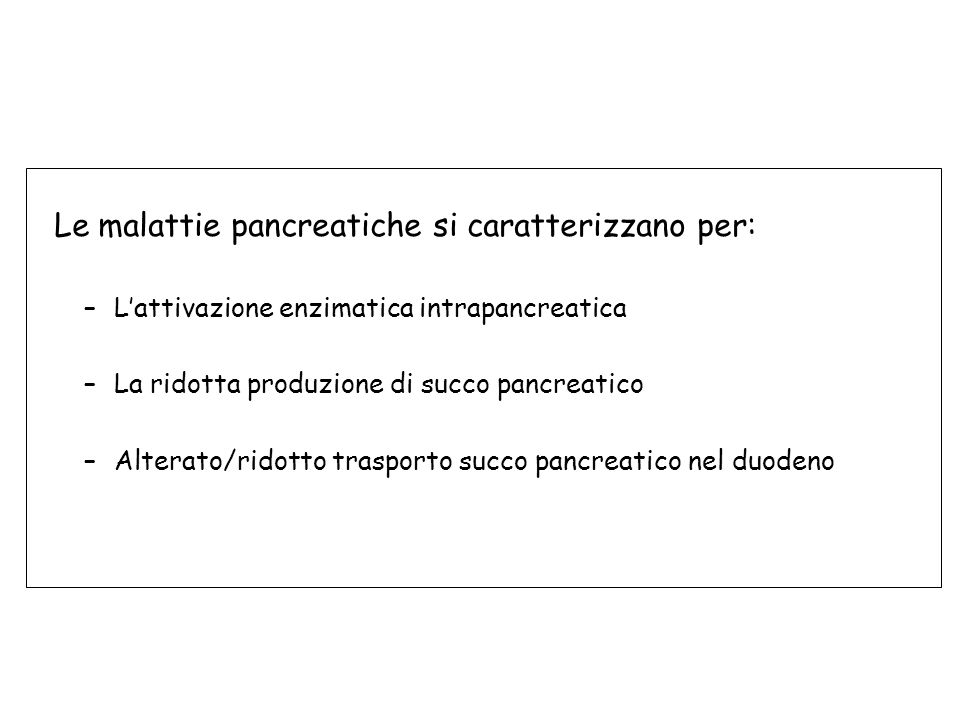 Le malattie pancreatiche si caratterizzano per: